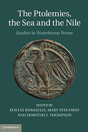 The Ptolemies, the Sea and the Nile. Studies in Waterborne Power.