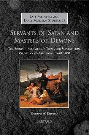 Servants of Satan and Masters of Demons : The Spanish Inquisition's Trials for Superstition, Vale...