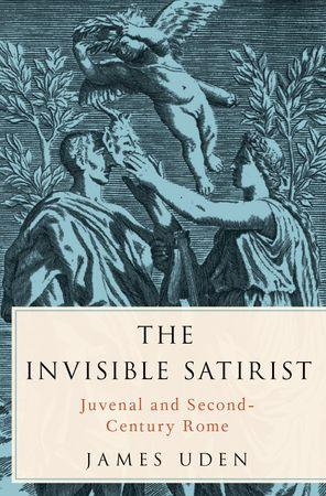The Invisible Satirist: Juvenal and Second-Century Rome