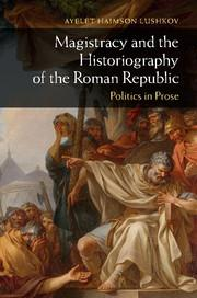 Magistracy and the Historiography of the Roman Republic: Politics in Prose