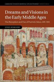 Dreams and Visions in the Early Middle Ages: The Reception and Use of Patristic Ideas, 400-900 (C...