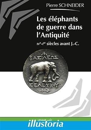 Les éléphants de guerre dans l'antiquité. IVe-1er siècles avant J....