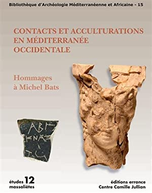 Contacts et acculturations en Méditerranée occidentale : Hommages à Michel Bats