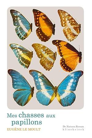 Mes chasses aux papillons.: Le Moult, Eugène