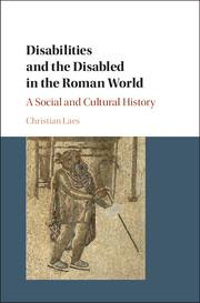 Disabilities and the Disabled in the Roman World. A Social and Cultural History