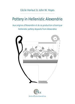Pottery in Hellenistic Alexandria. Aux origines d?Alexandrie et de sa production céramique. Helle...