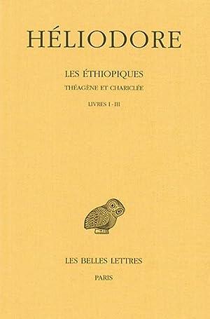 Les Éthiopiques. Théagène et Chariclée Tome I : Livres I-III.: ...