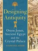 Designing Antiquity. Owen Jones, Ancient Egypt and the Crystal Palace