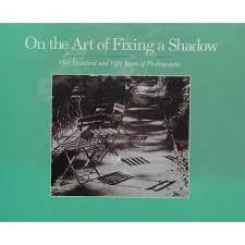 On the art of fixing a shadow. One hundred and fifty years of photography.