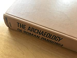 The Archaeology of Roman Pannonia.