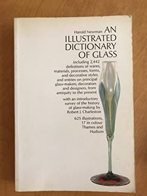 An Illustrated dictionary of Glass. Including 2442 definitions of Wares, materials, processes, fo...