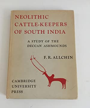 Neolithic Cattle-Keepers of South India - A Study of the Deccan Ashmounds.