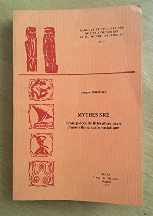 Mythes Sre. Trois pieces de litterature orale d'une ethnie austro-asiatique.Collection du centre ...