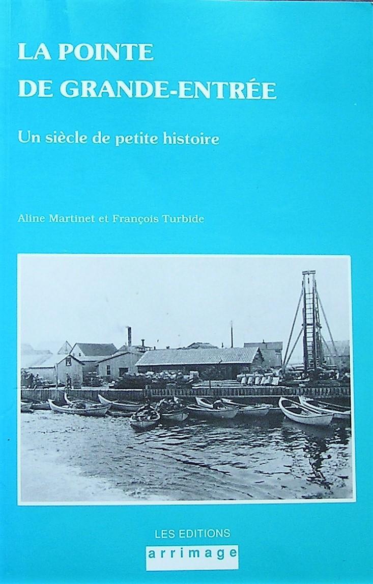 La Pointe de Grande-Entrée. Un siècle de petite histoire - Martinet, Aline; Turbide, François