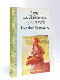 Anne. La maison aux pignons verts: Lucy Maud Montgomery