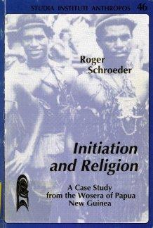 Initiation and Religion: A Case Study from the Wosera of Papua New Guinea