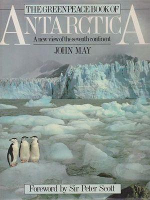 The Greenpeace Book of Antarctica: A New View of the Seventh Continent