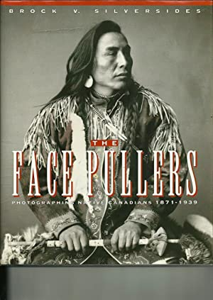 The Face Pullers: Photographing Native Canadians 1871-1939