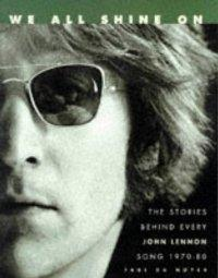 We All Shine On: The Stories Behind Every John Lennon Song 1970-80