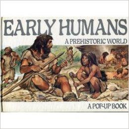 Early Humans- a Prehistoric World. A Pop-up Book