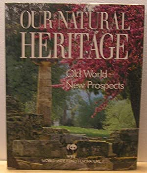 Our Natural Heritage : Old World - New Prospects