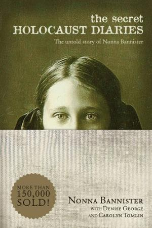 The Secret Holocaust Diaries: The Untold Story of Nonna Bannister The Secret Holocaust Diaries