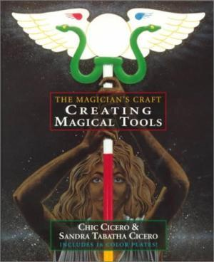Creating Magical Tools: The Magician's Craft: Cicero, Chic; Cicero,