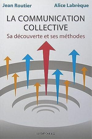 La communication collective : Sa découverte et ses méthodes: Routier, Jean; Labrecque...