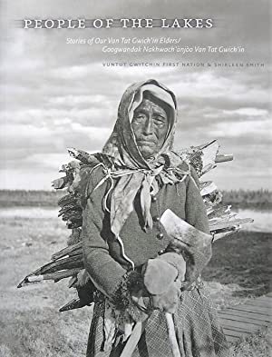 People of the Lakes: Stories of Our Van Tat Gwich'in Elders/Googwandak Nakhwach'ànjòo Van Tat Gwi...