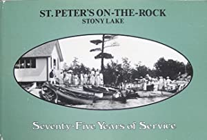 St. Peter's on-the-Rock, Stony Lake. Seveny-five Years of Service