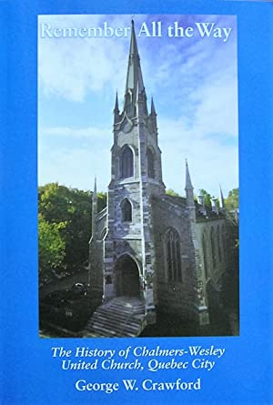 Remember All the Way. The History of Chalmers-Wesley United Church, Quebec City