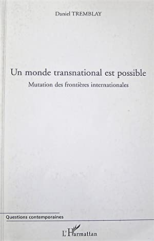 Un monde transnational est possible : Mutation des frontières internationales (Questions contempo...