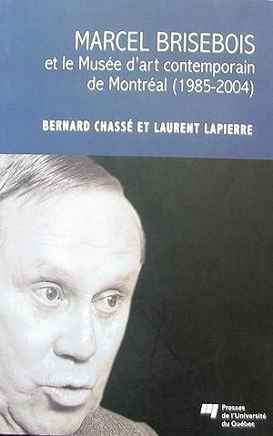 Marcel Brisebois et le Musée d'art contemporain: Chassé, Bernard; Lapierre,