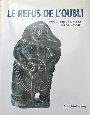 Le refus de l'oubli. Femmes-sculptures du Nunavik: Saucier, Céline