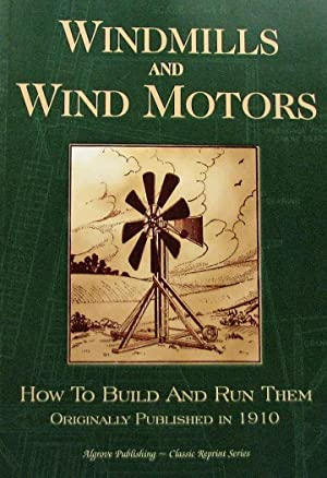 Windmills and Wind Motors : How to Build and Run Them