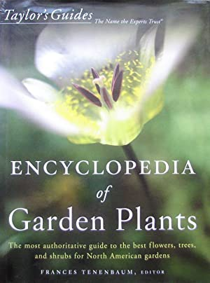 Taylor's Encyclopedia of Garden Plants: The Most Authoritative Guide to the Best Flowers, Trees, ...