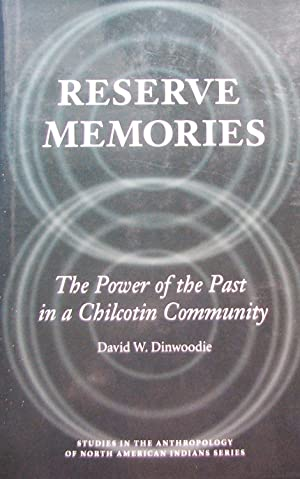 Reserve Memories: The Power of the Past in a Chilcotin Community