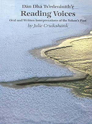 Reading Voices: Dan Dha Ts'Edenintth'E : Oral and Written Interpretations of the Yukon's Past