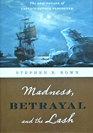Madness, Betrayal and the Lash. The Epic Voyage of Captain George Vancouver