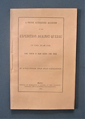 A short authentic Account of the Expedition against Quebec in the year 1759, under command of Maj...