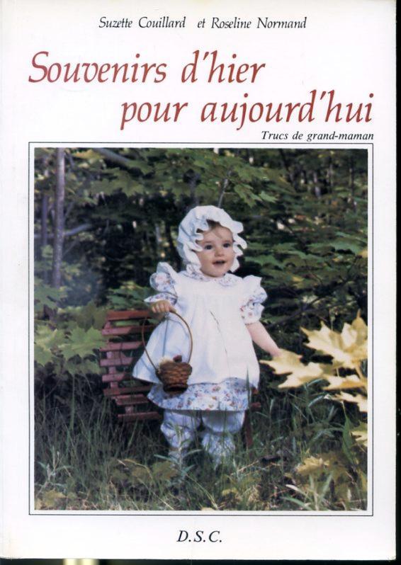 Souvenirs d'hier pour aujourd'hui - Trucs de grand-maman - Suzette Couillard et Roseline Normand
