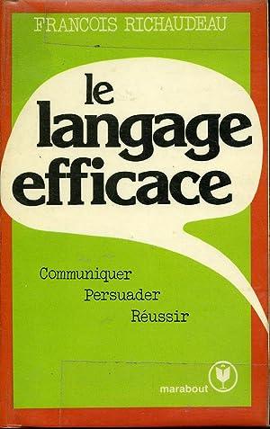 Le Langage Efficace Communiquer, Persuader, Réussir: François Richaudeau