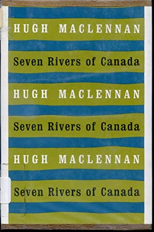 Seven Rivers of Canada: Hugh Maclennan