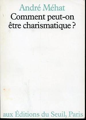 Comment peut-on être charismatique?: André Méhat