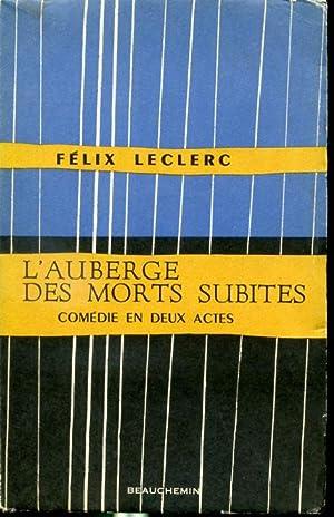 L'auberge des morts subites - Comédie en: Félix Leclerc