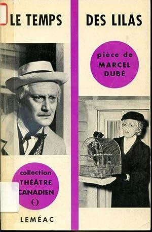 Le temps des lilas - pièce en: Marcel Dubé