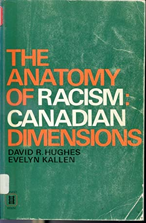 The Anatomy of Racism : Canadian Dimensions: David R. Hughes,