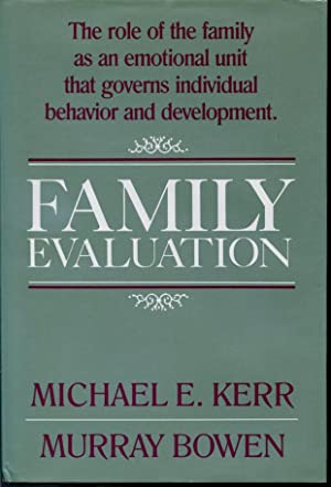 Family Evaluation - The role of the: Michael E. Kerr,
