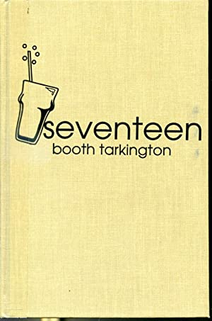 Seventeen - A Tale of Youth and: Booth Tarkington