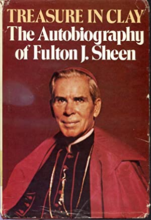 Treasure In Clay : The Autobiography of: Fulton J. Sheen